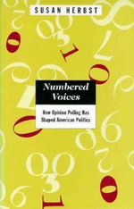 Numbered Voices : How Opinion Polling Has Shaped American Politics - Susan Herbst