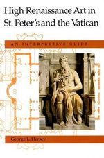 High Renaissance Art in St.Peter's and the Vatican : An Interpretive Guide - George L. Hersey