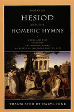 Works of Hesiod and the Homeric Hymns : Works and Days - Theogony - The Homeric Hymns - The Battle of the Frogs and the Mice