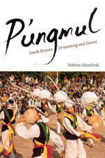 P'ungmul : South Korean Drumming and Dance - Nathan Hesselink