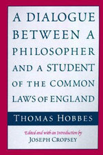 A Dialogue Between a Philosopher and a Student of the Common Laws of England - Thomas Hobbes