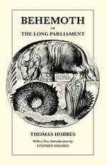 Behemoth or the Long Parliament - Thomas Hobbes