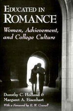 Educated in Romance : Women, Achievement and College Culture - Dorothy Holland