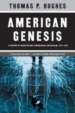 American Genesis : A Century of Invention and Technological Enthusiasm, 1870-1970 - Thomas P. Hughes