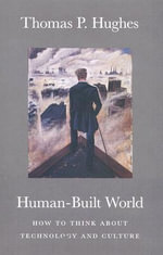 Human-built World : How to Think About Technology and Culture - Thomas P. Hughes
