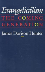 Evangelicalism : The Coming Generation - James Davison Hunter