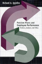 Pension Plans and Employee Performance : Evidence, Analysis and Policy - Richard A. Ippolito