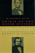 Crisis of the House Divided : An Interpretation of the Issues in the Lincoln-Douglas Debates - Harry V. Jaffa