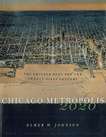 Chicago Metropolis 2020 : The Chicago Plan for the Twenty-first Century - Elmer W. Johnson