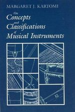 On Concepts and Classifications of Musical Instruments : Chicago Studies in Ethnomusicology - Margaret J. Kartomi