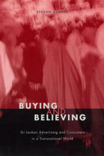 Buying and Believing : Sri Lankan Advertising and Consumers in a Transnational World - Steven Kemper