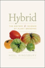Hybrid : The History and Science of Plant Breeding - Noel Kingsbury