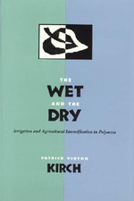 The Wet and the Dry : Irrigation and Agricultural Intensification in Polynesia - Patrick Vinton Kirch