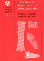 The Analysis of Animal Bones from Archaeological Sites : Prehistoric Archeology and Ecology Ser. - Richard G. Klein