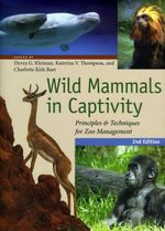 Wild Mammals in Captivity : Principles and Techniques for Zoo Management