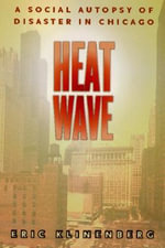 Heat Wave : A Social Autopsy of Disaster in Chicago - Eric Klinenberg