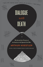 Dialogue with Death : The Journal of a Prisoner of the Fascists in the Spanish Civil War - Arthur Koestler