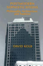 Postmodern Sophistications : Philosophy, Architecture and Tradition - David Kolb