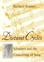Distant Cycles : Schubert and the Conceiving of Song - Richard Kramer
