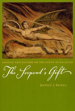 Serpent's Gift : Gnostic Reflections on the Study of Religion - Jeffrey J. Kripal