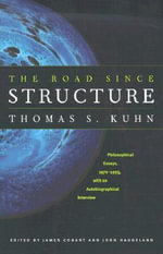 The Road Since Structure : Philosophical Essays, 1970-1993, with an Autobiographical Interview - Thomas S. Kuhn