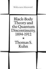 Black-body Theory and the Quantum Discontinuity, 1894-1912 - Thomas S. Kuhn