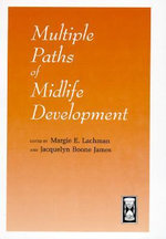 Multiple Paths of Midlife Development : John D. and Catherine T. MacArthur Foundation Series on Mental Health and Development - Margie E. Lachman