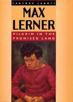 Max Lerner : Pilgrim in the Promised Land - Sanford Lakoff