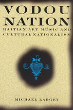 Vodou Nation : Haitian Art Music and Cultural Nationalism - Michael Largey