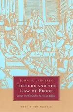 Torture and the Law of Proof : Europe and England in the Ancient Regime - John H. Langbein