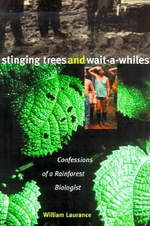 Stinging Trees and Wait-a-whiles : Confessions of a Rainforest Biologist - William F. Laurance