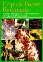 Tropical Forest Remnants : Ecology, Management and Conservation of Fragmented Communities - William F. Laurance