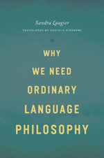 Why We Need Ordinary Language Philosophy : Philosophy, Religion, and Political Theory - Sandra Laugier