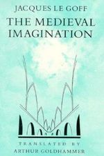 The Medieval Imagination - Jacques Le Goff