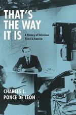 That's the Way it is : A History of Television News in America - Charles L. Ponce De Leon