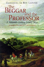 The Beggar and the Professor : A Sixteenth-Century Family Saga - Emmanuel Le Roy Ladurie