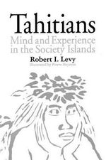Tahitians : Mind and Experience in the Society Islands - Robert I. Levy