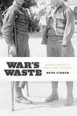War's Waste : Rehabilitation in World War I America - Beth Linker