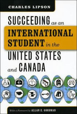 Succeeding as an International Student in the United States and Canada : Where They are, How to Get Them - Charles Lipson
