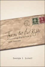 This is Not Civil Rights : Discovering Rights Talk in 1939 America - George I. Lovell
