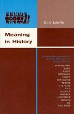 Meaning in History : Theological Implications of the Philosophy of History - Karl Lowith