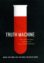 Truth Machine : The Contentious History of DNA Fingerprinting - Michael Lynch