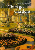 Chicago Gardens : The Early History - Cathy Jean Maloney