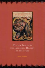 William Blake and the Impossible History of the 1790s - Saree Makdisi