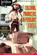 Cultural Producers in Perilous States : Editing Events, Documenting Change - George E Marcus