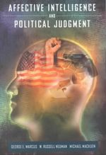 Affective Intelligence and Political Judgement : News and the Construction of Political Meaning - George Marcus