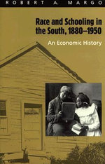 Race and Schooling in the South, 1880-1950 : An Economic History - Robert A. Margo