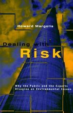 Dealing with Risk : Why the Public and the Experts Disagree on Environmental Issues - Howard Margolis