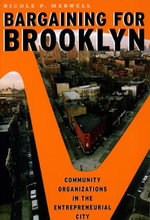Bargaining for Brooklyn : Community Organizations in the Entrepreneurial City - Nicole P. Marwell
