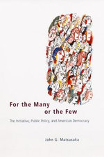 For the Many or the Few : The Initiative, Public Policy and American Democracy - J.G. Matsusaka